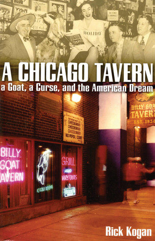 A Chicago Tavern: A Goat, a Curse, and the American Dream by Rick Kogan