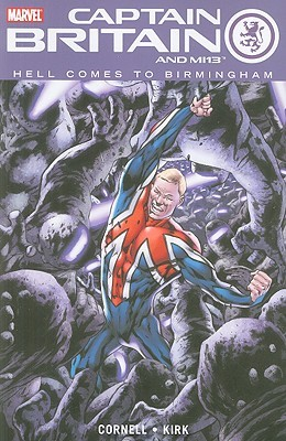 Captain Britain And MI13, Vol. 2: Hell Comes To Birmingham by Paul Cornell, Leonard Kirk