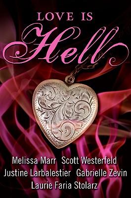 Love Is Hell by Scott Westerfeld, Melissa Marr, Justine Larbalestier