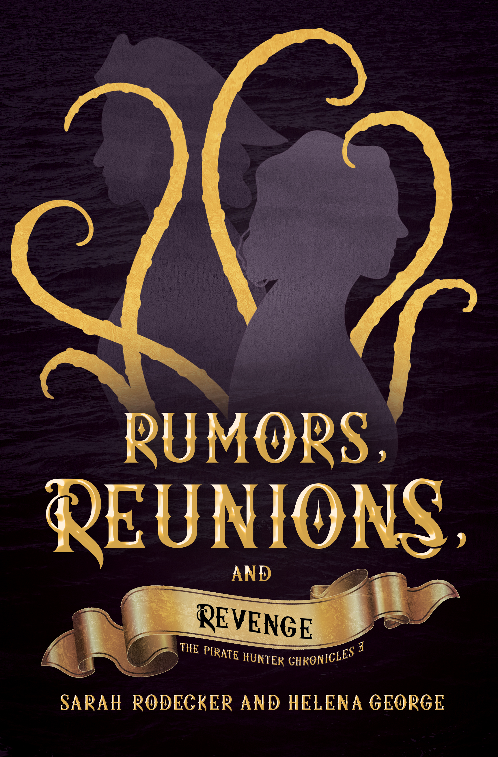 Rumors, Reunions, and Revenge (The Pirate Hunter Chronicles #3) by Sarah Rodecker, Helena George
