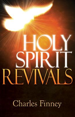 Holy Spirit Revivals by Charles G. Finney