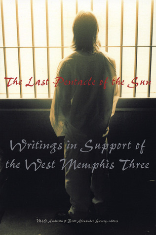 The Last Pentacle of the Sun: Writings in Support of the West Memphis 3 by M.W. Anderson, Michael Nava, Brett Alexander Savory, Clive Barker
