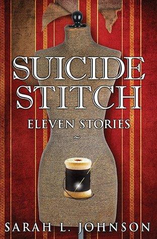Suicide Stitch: Eleven Stories by Sarah L. Johnson