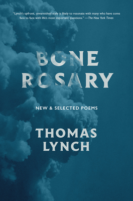 Bone Rosary: New and Selected Poems by Thomas Lynch