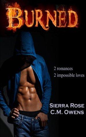 Burned: 2 Romances, 2 Impossible Loves by Sierra Rose, C.M. Owens
