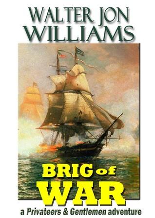 Brig of War by Jon Williams, Walter Jon Williams
