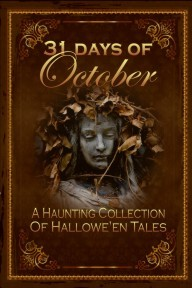 31 Days of October, a Haunting Collection of Hallowe'en Tales by J. Rene Young, Stephanie Baskerville, Lynette White, Shae Hamrick, Glenda Reynolds, Mary Ross, Christene Britton-Jones, Joe Stanley, Gene Hilgreen, Linda L. Taylor, C. Baely, Lisa M. Collins, D.B. Martin, Andy McKell, Mirta Oliva, Cora Bhatia, Elaine Faber, Lena M. Pate, Elizabeth Ann Boyles, Sojourner McConnell, David Russell, Rebecca Lacey