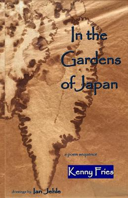 In the Gardens of Japan: a poem sequence by Kenny Fries
