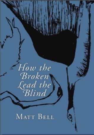 How the Broken Lead the Blind by Matt Bell