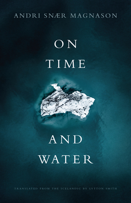 On Time and Water by Lytton Smith, Andri Snær Magnason