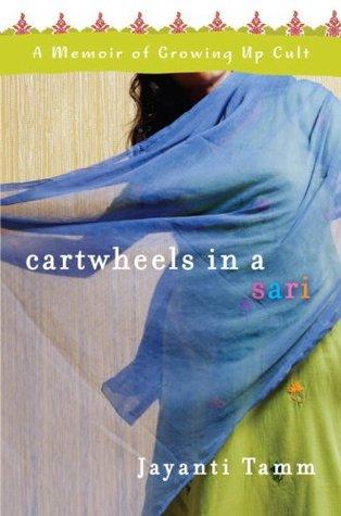 Cartwheels in a Sari: A Memoir of Growing Up Cult by Jayanti Tamm
