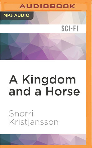 A Kingdom and a Horse by Ray Porter, Snorri Kristjansson
