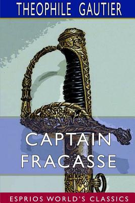 Captain Fracasse (Esprios Classics) by Theophile Gautier