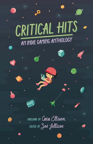 Critical Hits: An Indie Gaming Anthology by Dámhín McKeown, Joe Griffin, Zoë Jellicoe, Holly Gramazio, Emilie Reed, Aidan Wall, Katherine Neil, Cate Meredith, Owen Harris, Leo Devlin, Austin Walker