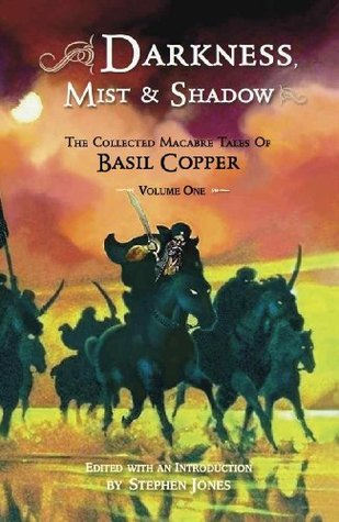 Darkness, Mist & Shadow: The Collected Macabre Tales of Basil Copper, Volume One by Allen Kosowski, Stephen E. Fabian, Les Edwards, Basil Copper, Stephen Jones, Gary Gianni
