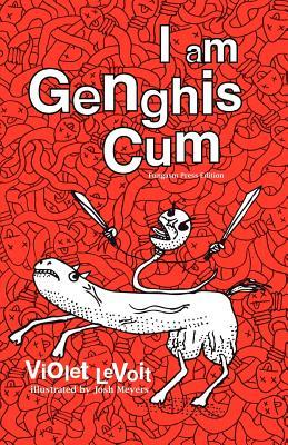 I Am Genghis Cum by Violet LeVoit