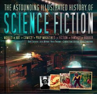 The Astounding Illustrated History of Science Fiction by Dave Golder, David Langford, Jess Nevins, Russ Thorne