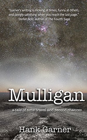 Mulligan: a tale of time travel and second chances (The Mulligan Cycle Book 1) by Hank Garner