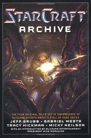 The Starcraft Archive by Jeff Grubb, Tracy Hickman, Mike Morhaime, Gabriel Mesta, Micky Neilson