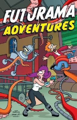 Futurama Adventures by Matt Groening, Jr., Eric Rogers, John Delaney, Phyllis Novin, Tom King, Carlos Mota, Steve Steere, James Lloyd