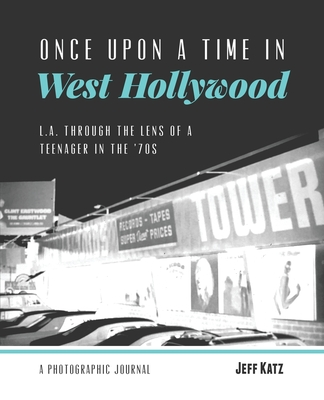 Once Upon a Time in West Hollywood: L.A. Through the Lens of a Teenager in the '70s by Jeff Katz