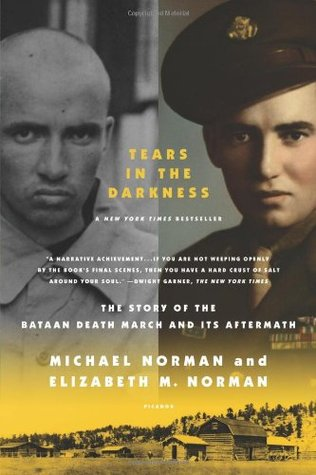 Tears in the Darkness: The Story of the Bataan Death March and Its Aftermath by Elizabeth M. Norman, Michael Norman