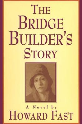 The Bridge Builder's Story: A Novel by Howard Fast