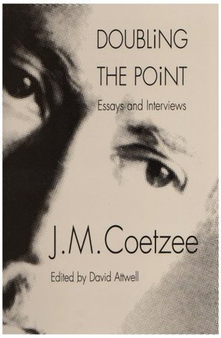 Doubling the Point: Essays and Interviews by David Attwell, J.M. Coetzee