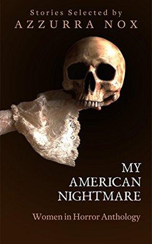 My American Nightmare: Women In Horror Anthology by Azzurra Nox, Nicky Peacock