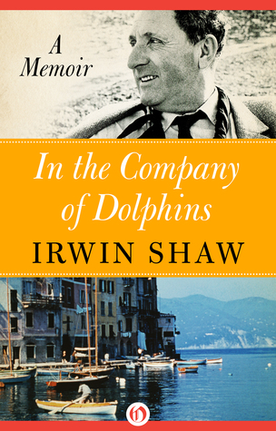 In the Company of Dolphins: A Memoir by Irwin Shaw
