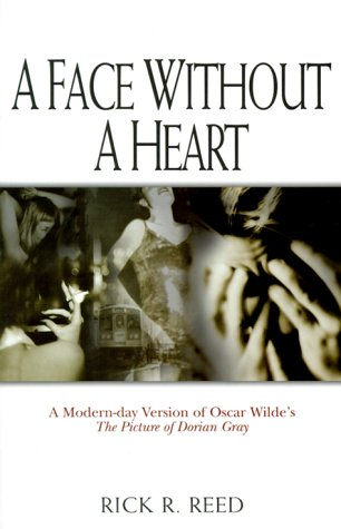 A Face Without a Heart: A Modern-Day Version of Oscar Wilde's the Picture of Dorian Gray by Oscar Wilde, Rick R. Reed