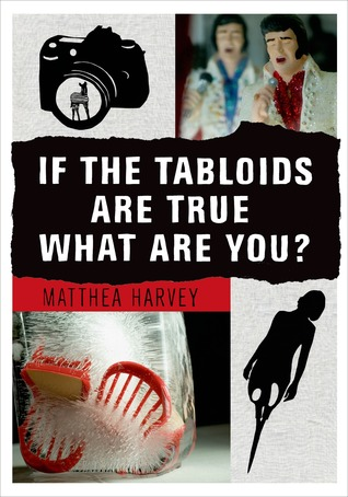 If the Tabloids Are True What Are You? by Matthea Harvey