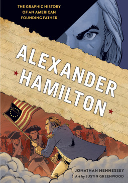 Alexander Hamilton: The Graphic History of an American Founding Father by Justin Greenwood, Jonathan Hennessey