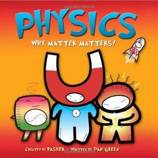 Physics: Why Matter Matters! by Dan Green, Simon Basher