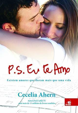 P.S. Eu Te Amo Existem Amores Que Duram Mais Que Uma Vida by Cecelia Ahern