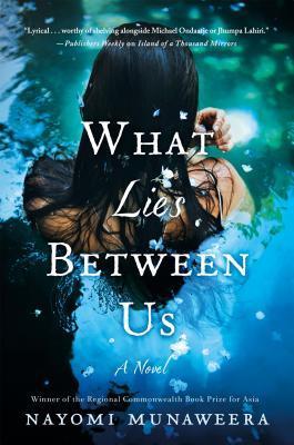 What Lies Between Us by Nayomi Munaweera