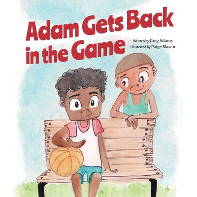 Adam Gets Back in the Game by Greg Adams