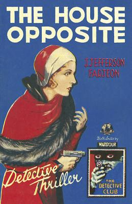 The House Opposite (Detective Club Crime Classics) by J. Jefferson Farjeon
