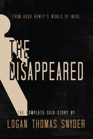 The Disappeared (A Silo Story): Omnibus by Logan Thomas Snyder
