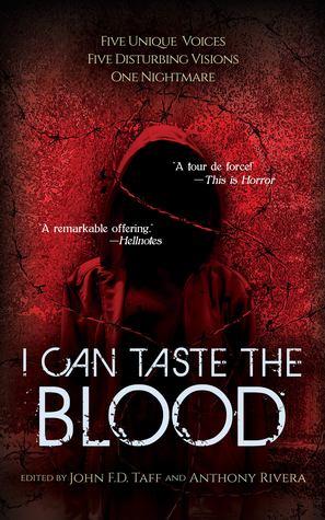 I Can Taste the Blood by Joe Schwartz, Josh Malerman, J. Daniel Stone, John F.D. Taff, Anthony Rivera, Erik T. Johnson