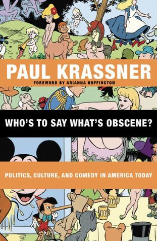 Who's to Say What's Obscene?: Politics, Culture, and Comedy in America Today by Arianna Huffington, Paul Krassner, Wavy Gravy