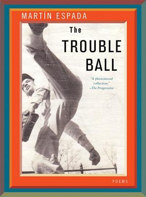 The Trouble Ball: Poems by Martín Espada