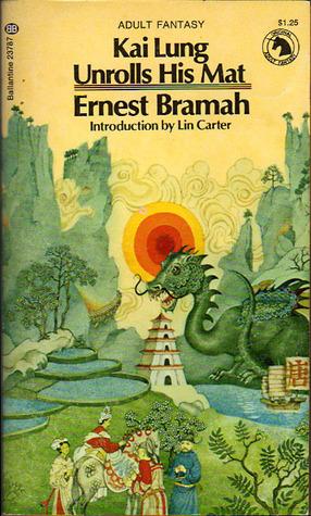 Kai Lung Unrolls His Mat by Lin Carter, Ernest Bramah