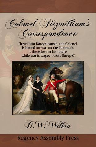 Colonel Fitzwilliam's Correspondence (Last Bites) by D.W. Wilkin