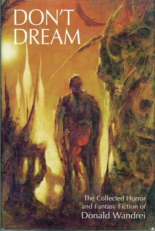 Don't Dream: The Collected Horror and Fantasy Fiction of Donald Wandrei by Donald Wandrei