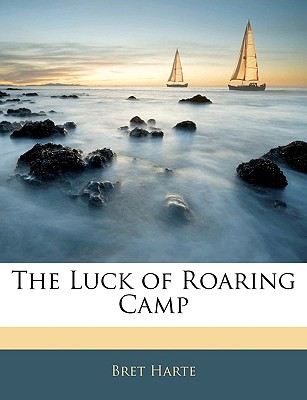 The Luck of Roaring Camp by Bret Harte