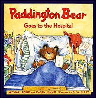 Paddington Bear Goes to the Hospital by Michael Bond, Karen Jankel, R.W. Alley