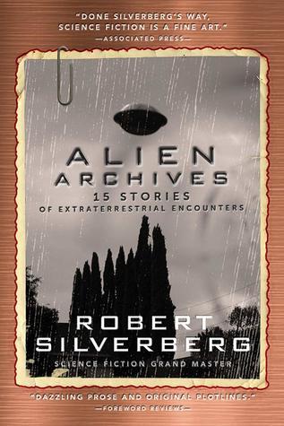 Alien Archives: Eighteen Stories of Extraterrestrial Encounters by Robert Silverberg