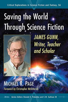 Saving the World Through Science Fiction: James Gunn, Writer, Teacher and Scholar by Michael R. Page
