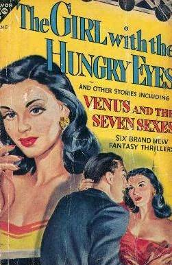 The Girl with the Hungry Eyes, and Other Stories by William Tenn, Stephen Grendon, Manly Wade Wellman, Fritz Leiber, P. Schuyler Miller, Donald A. Wollheim, August Derleth, Frank Belknap Long